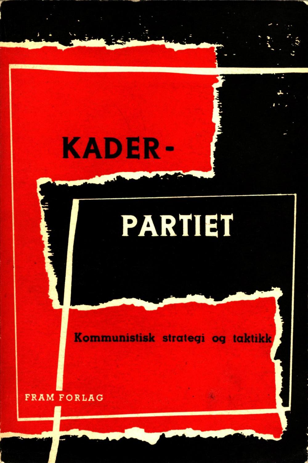 Haakon Lie (red): Kaderpartiet - Kommunistisk strategi og taktikk