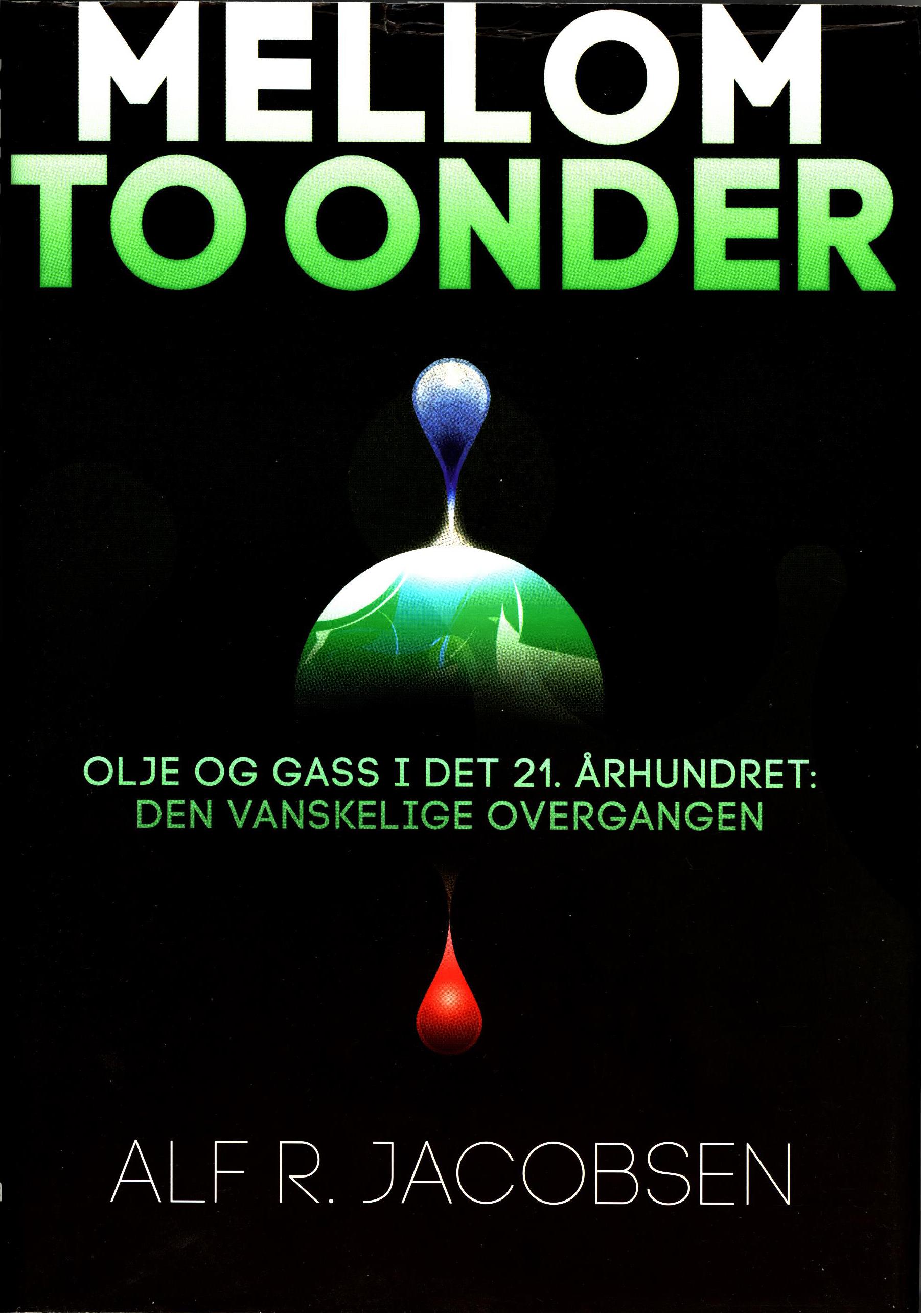 Alf R. Jacobsen: Mellom to onder - Olje og gass i det 21. århundret: den vanskelige overgangen