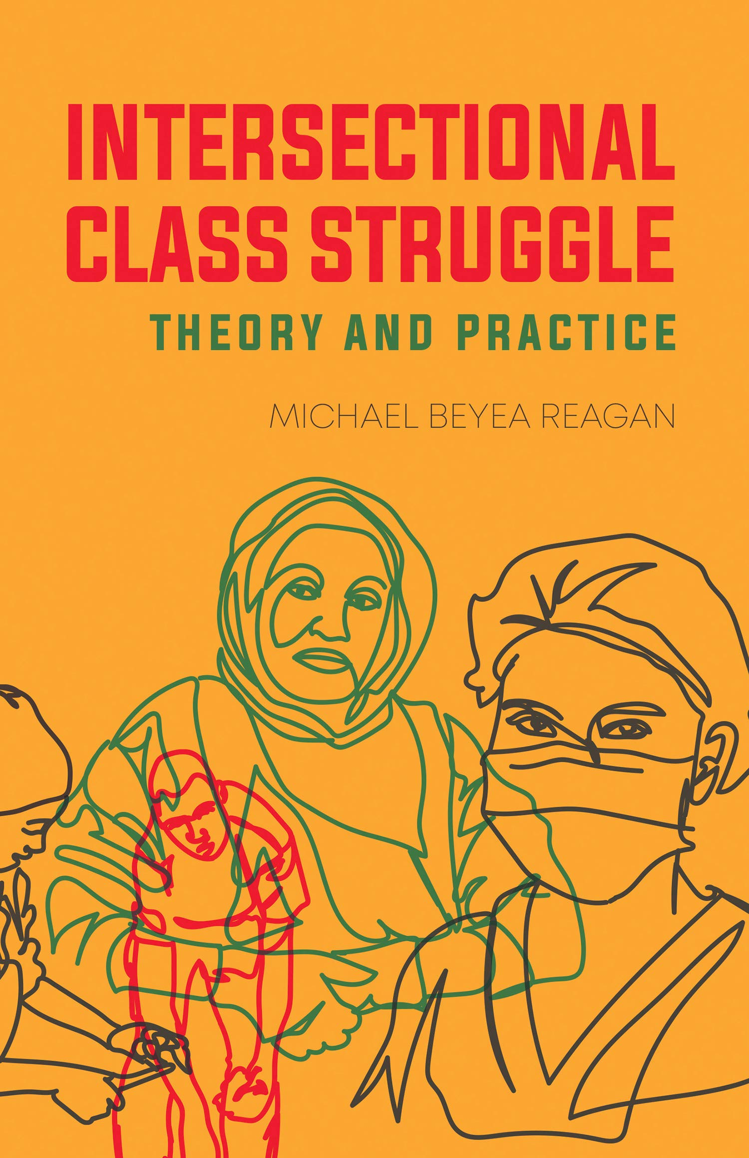 Michael Beyea Reagan: Intersectional Class Struggle - Theory and Practice