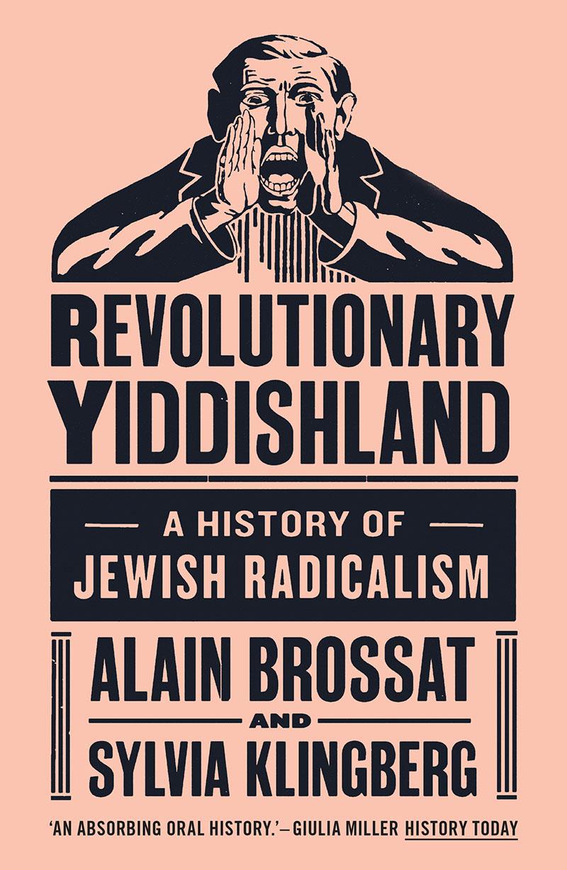Alain Brossat, Sylvia Klingberg: Revolutionary Yiddishland - A History of Jewish Radicalism