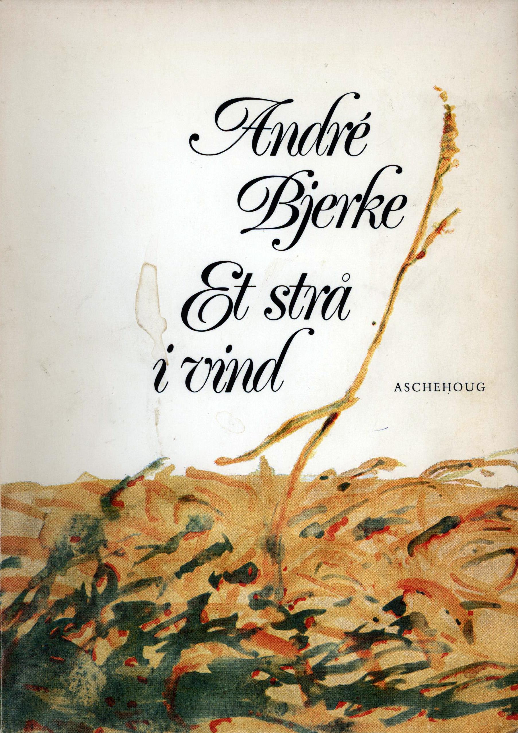 André Bjerke: Et strå i vind