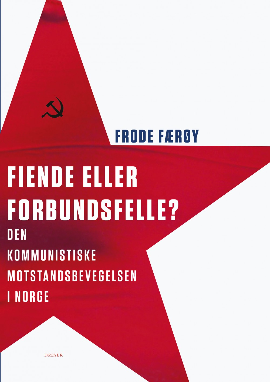Frode Færøy: Fiende eller forbundsfelle? Den kommunistiske motstandsbevegelsen i Norge
