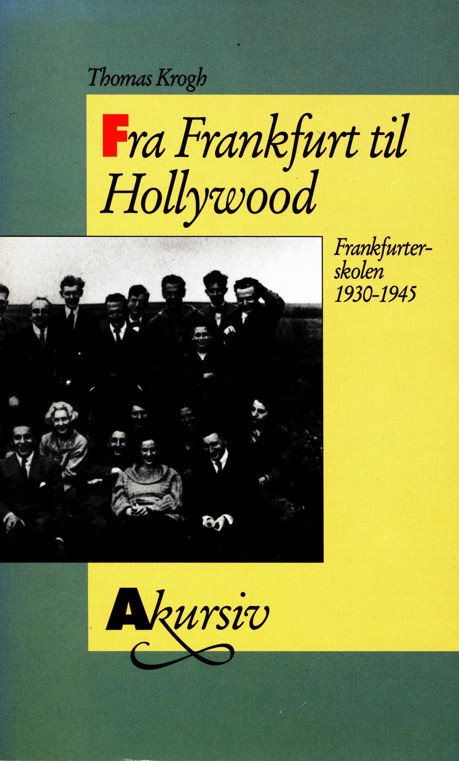 Thomas Krogh: Fra Frankfurt til Hollywood - Frankfurterskolen 1930-1945