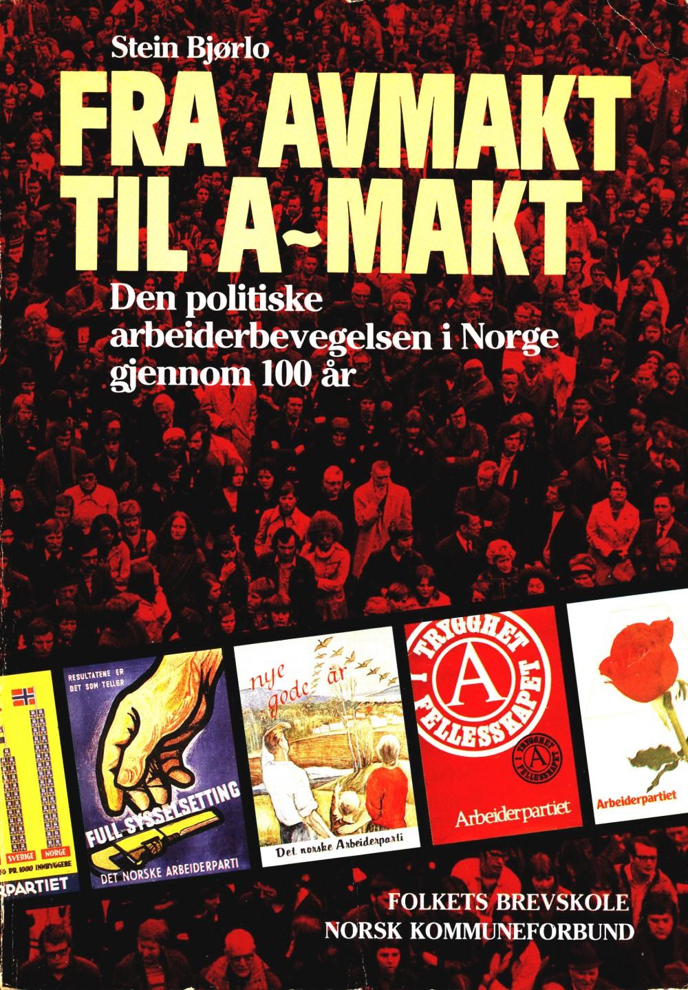 Stein Bjørlo: Fra avmakt til A-makt - Den politiske arbeiderbevegelsen i Norge gjennom 100 år