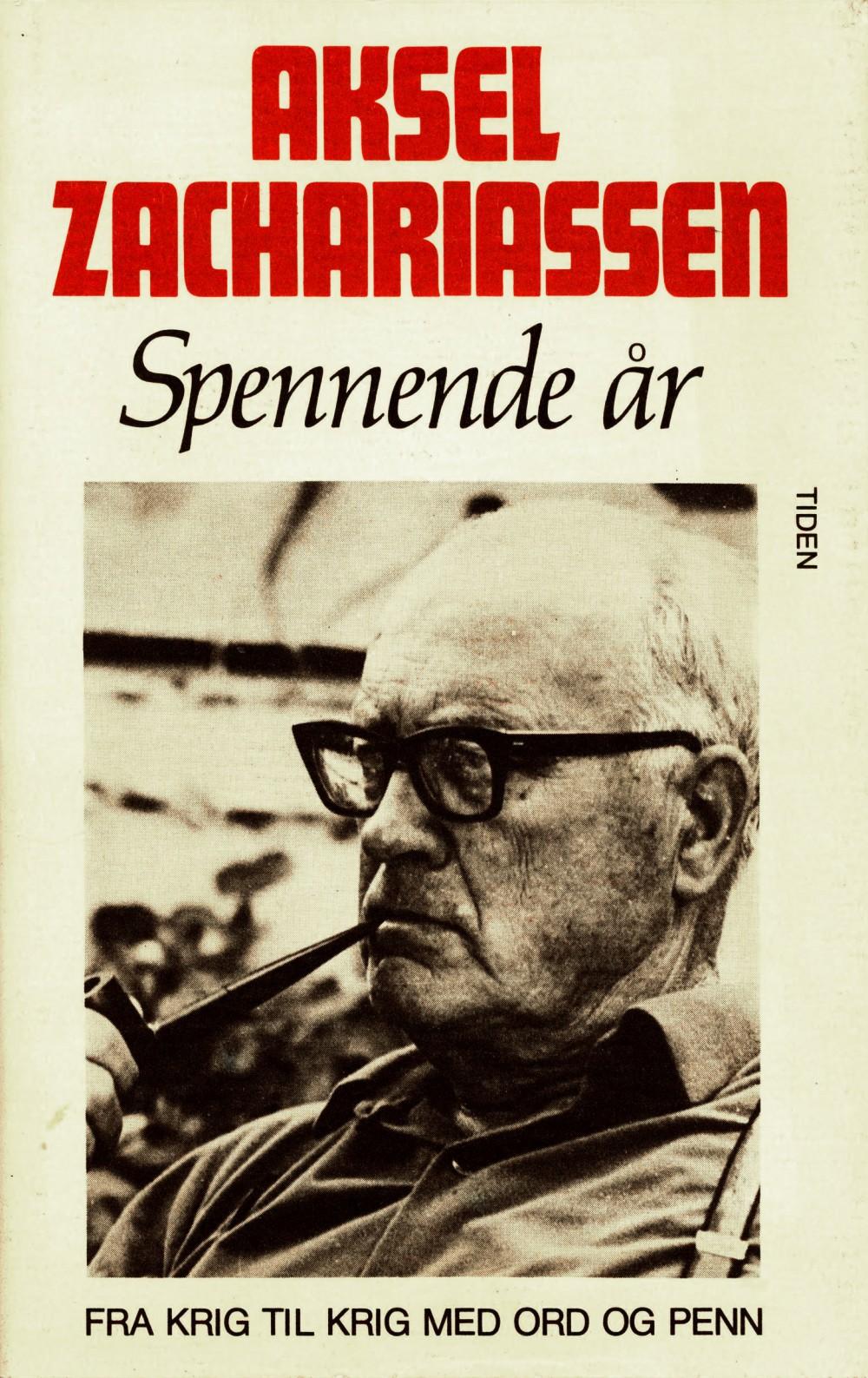 Aksel Zachariassen: Spennende år - Fra krig til krig med ord og penn