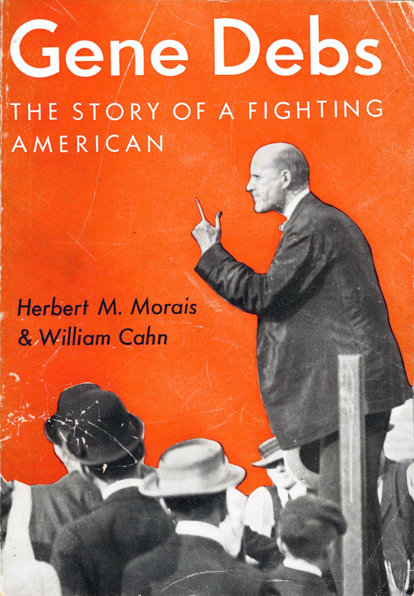Herbert M. Morais, William Cahn: Gene Debs - The Story of a Fighting American