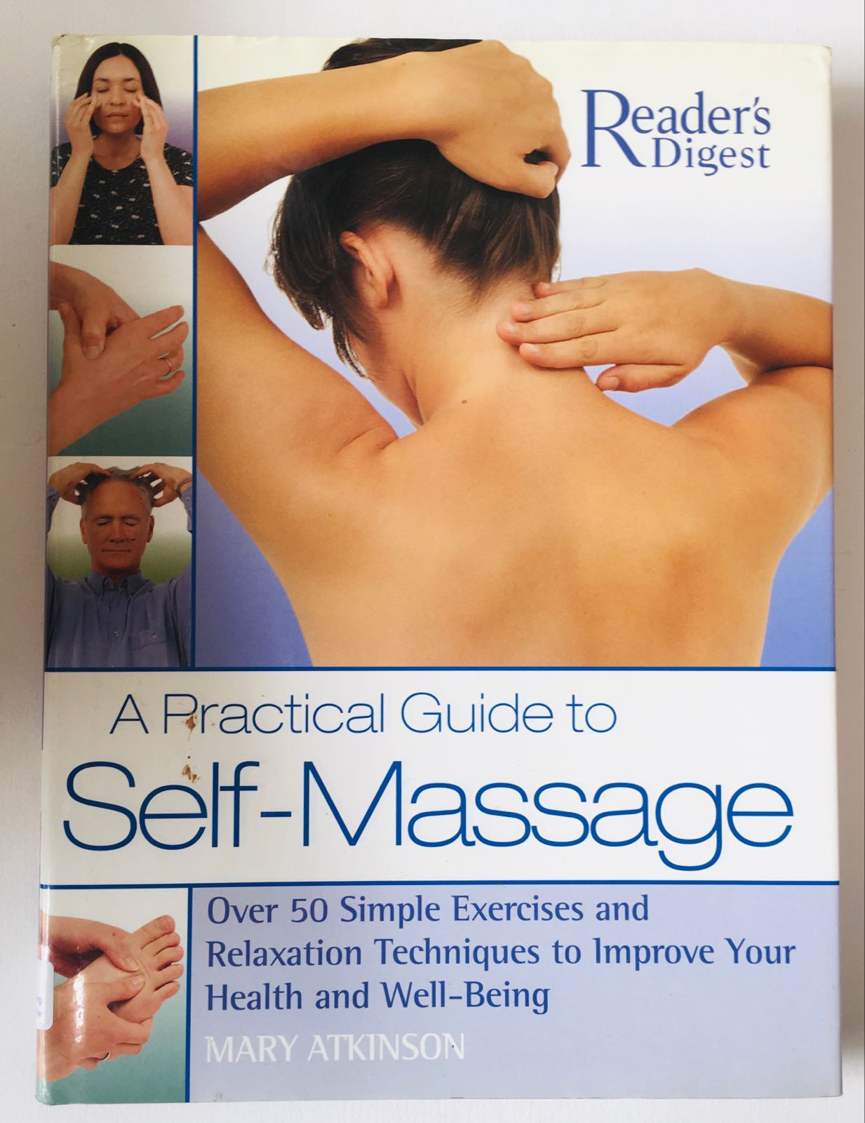A Practical Guide to Self Massage: Over 50 Simple Exercises and Relaxation Techniques to Improve Your Health and Well-Being
