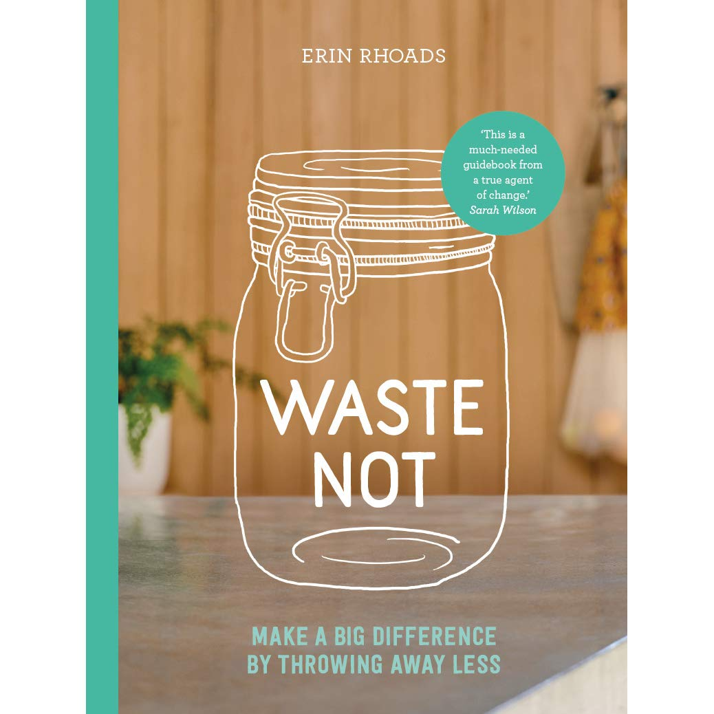 Waste Not | Erin Rhoads