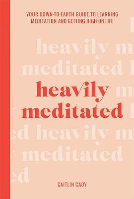 Heavily Meditated | Caitlin Cady