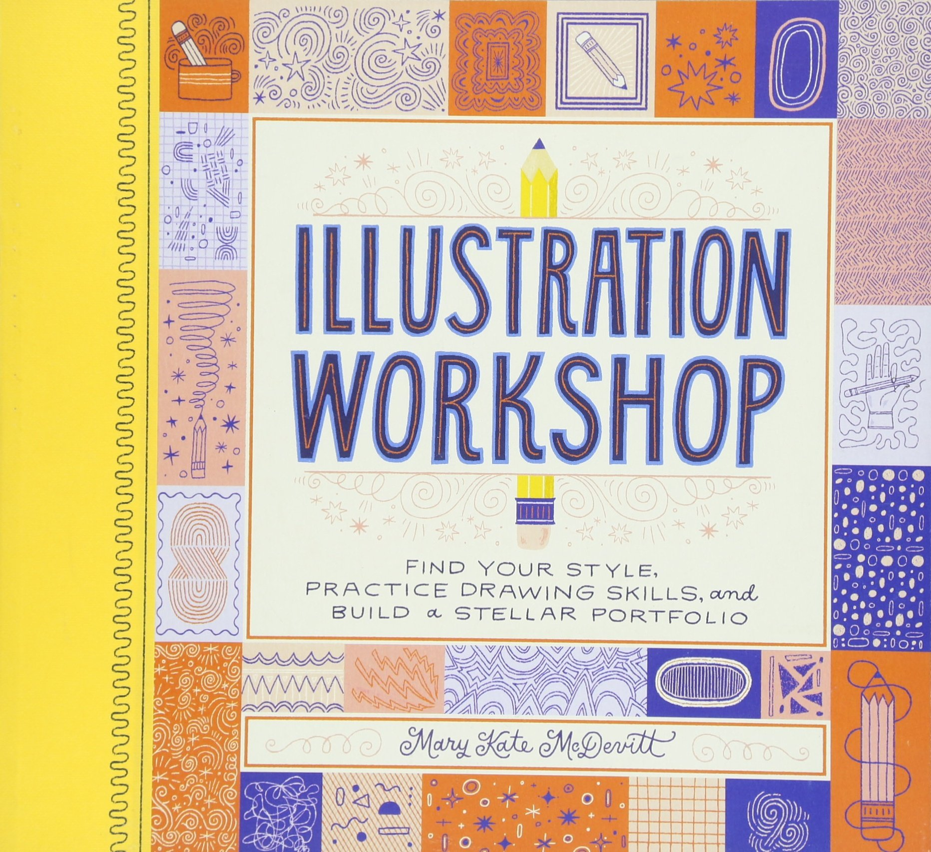 Illustration Workshop:Find your Style,Practice Drawing Skills, and Build a Stellar Portfolio