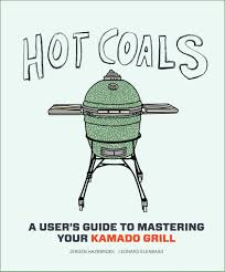 Hot Coals A users guide to mastering your Kamado grill