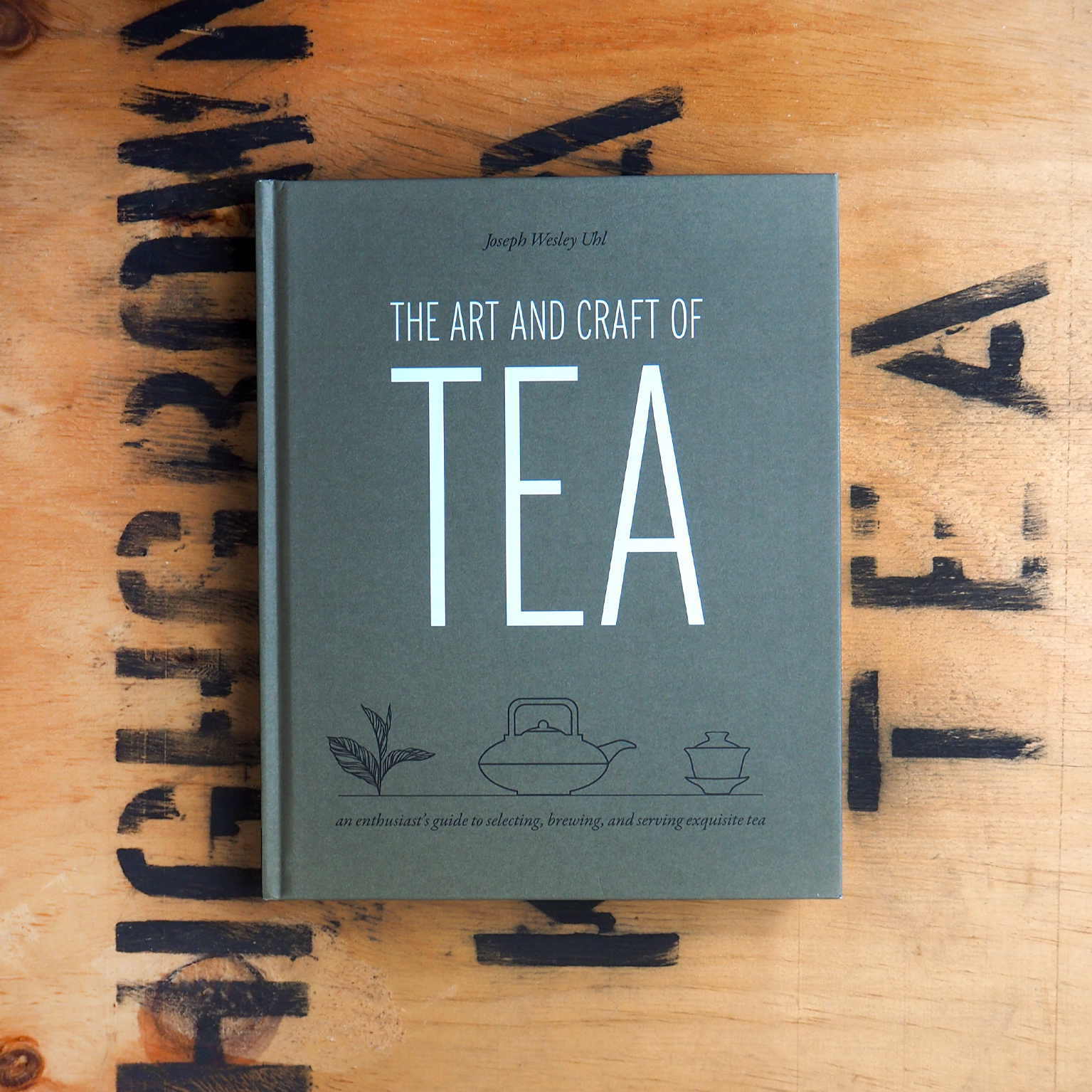 The Art and Craft of Tea By Joseph Uhl