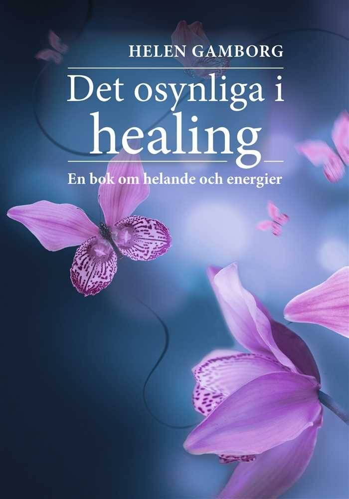 Det osynliga i healing - bok av Helen Gamborg