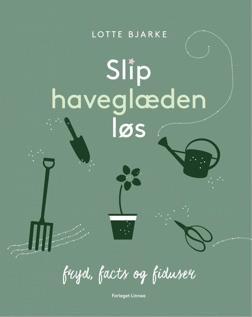 Slip haveglæden løs af Lotte Bjarke