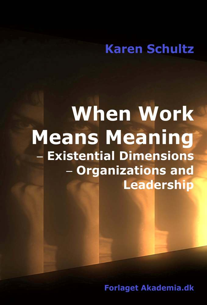 When Work Means Meaning - Existential Dimensions, Organizations and Leadership af Karen Schultz