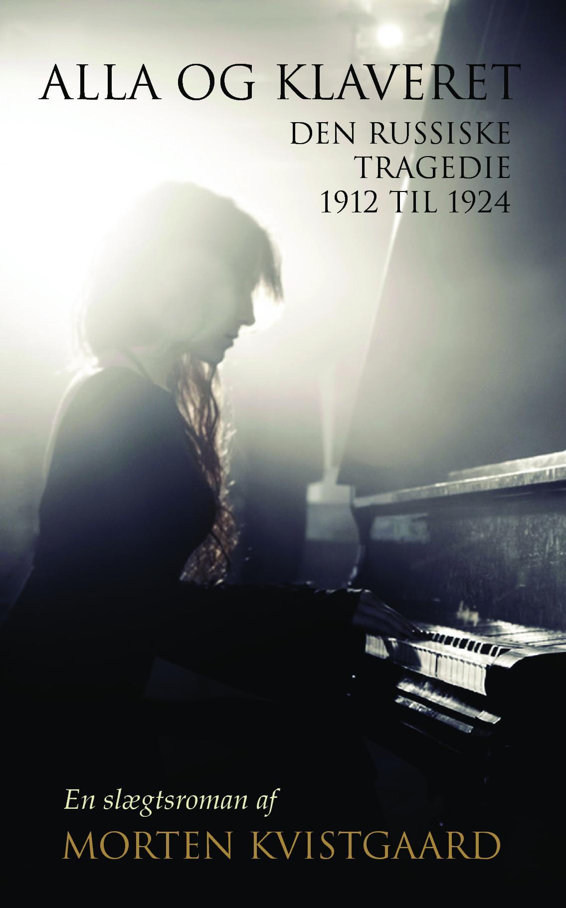 Alla og klaveret - Den russiske tragedie 1912 til 1924 af Morten Kvistgaard