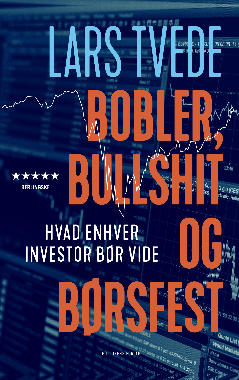 Bobler, bullshit og børsfest - Hvad enhver investor bør vide af Lars Tvede - 9788740064957
