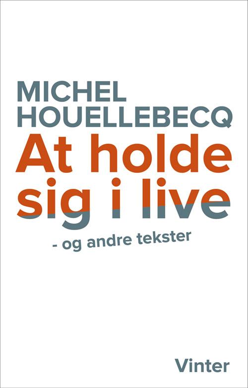 At holde sig i live og andre tekster af Michel Houellebecq- 9788794024006