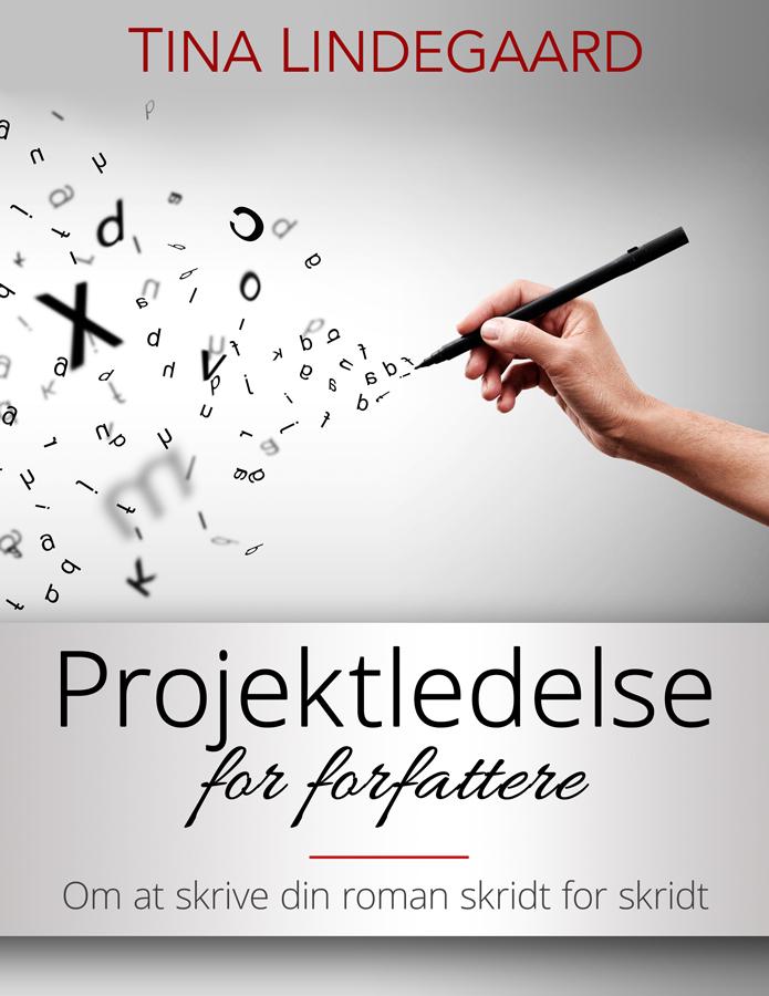 Projektledelse for forfattere - Om at skrive din roman skridt for skridt af Tina Lindegaard