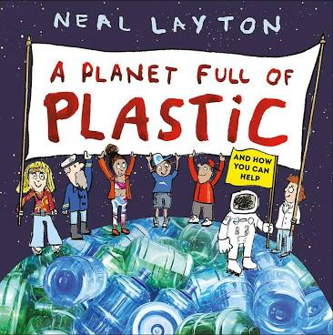 A Planet Full of Plastic by Neal Layton