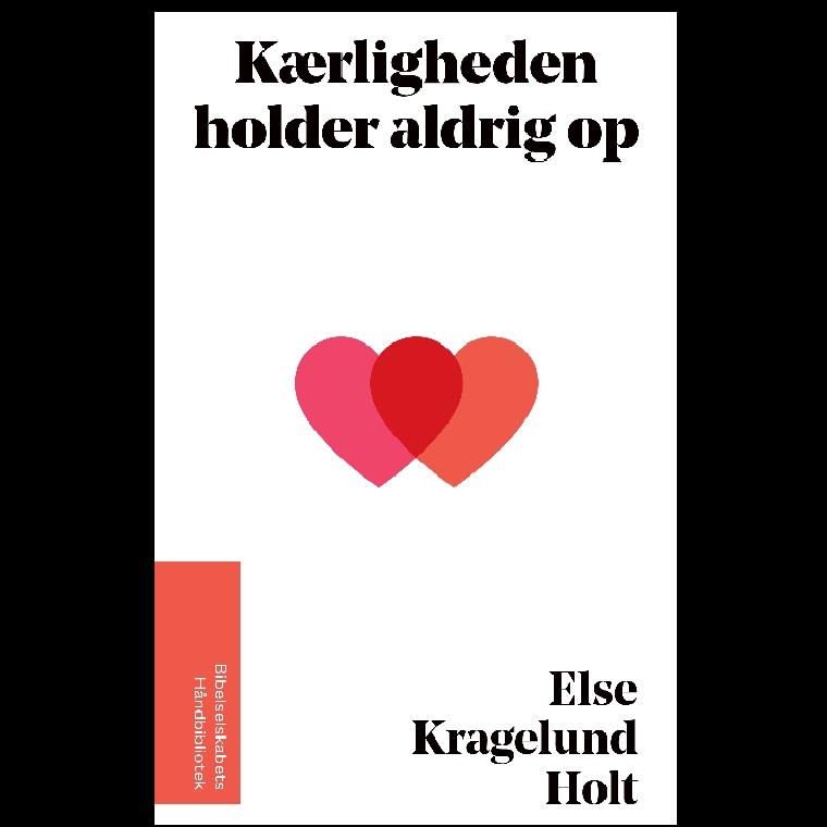Kærligheden holder aldrig op af Else Kragelund Holt