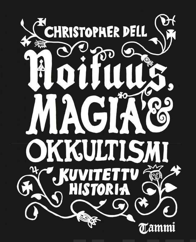 Noituus, magia ja okkultismi Kuvitettu historia Dell, Christopher kirja
