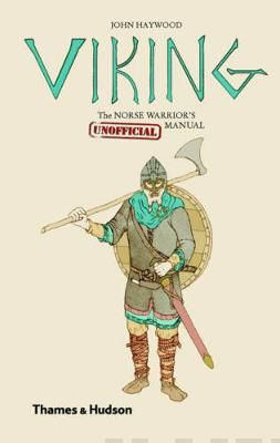 Viking The Norse Warrior's (Unofficial) Manual Haywood, John kirja