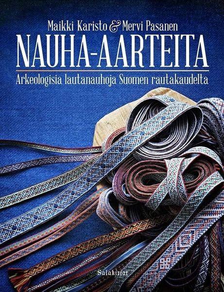 Nauha-aarteita - Arkeologisia lautanauhoja Suomen rautakaudelta Maikki Karisto & Mervi Pasanen kirja