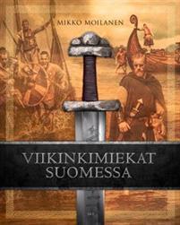 Viikinkimiekat Suomessa - Mikko Moilanen kirja