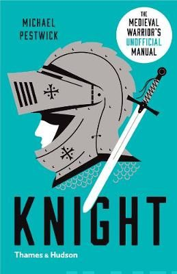 Knight The Medieval Warrior's (Unofficial) Manual Prestwich, Michael