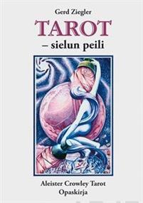 Crowleyn tarot-pakkaus (kortit+Tarot-sielun peili) - suomi,: Gerd Ziegler, Aleister Crowley