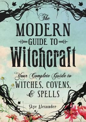 The Modern Guide to Witchcraft Your Complete Guide to Witches, Covens, and Spells Alexander, Skye kirja