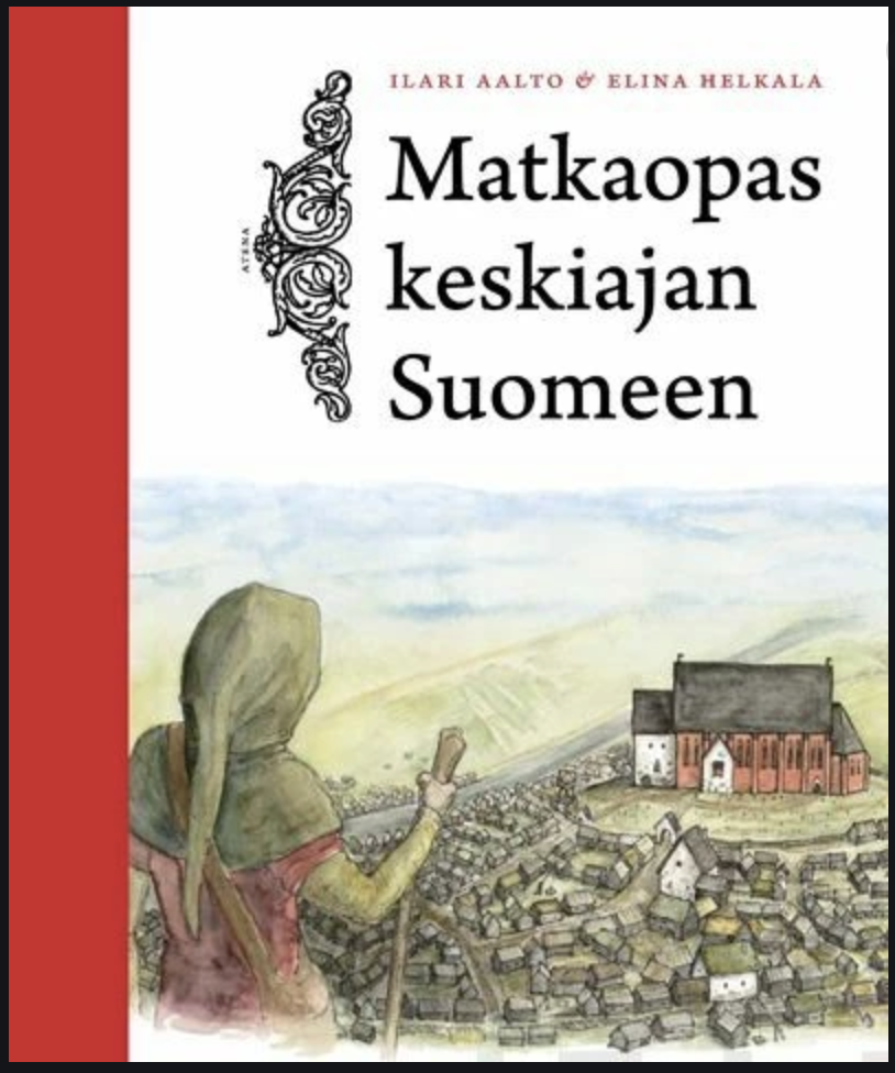 Matkaopas keskiajan Suomeen - Ilari Aalto, Elina Helkala kirja