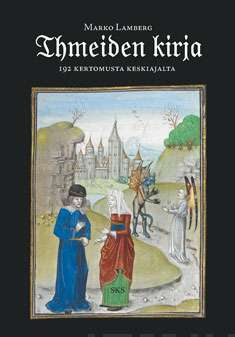 Ihmeiden kirja, 192 kertomusta keskiajalta - Lamberg, Marko