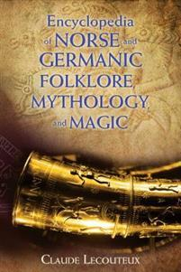 Encyclopedia of Norse and Germanic Folklore, Mythology, and Magic: Claude Lecouteux
