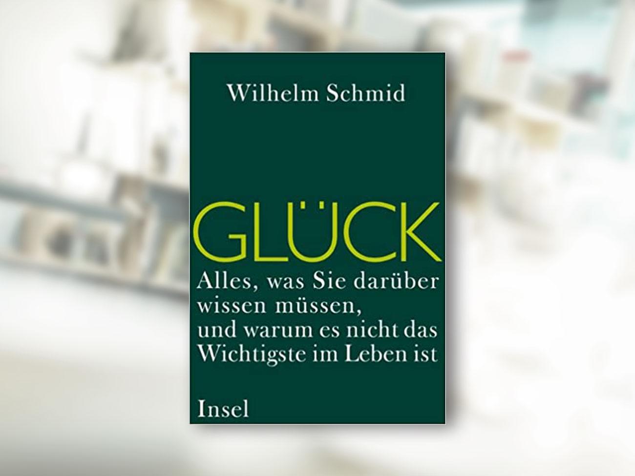 Wilhelm Schmid, Glück: Alles, was Sie darüber wissen müssen, und warum es nicht das Wichtigste im Leben ist