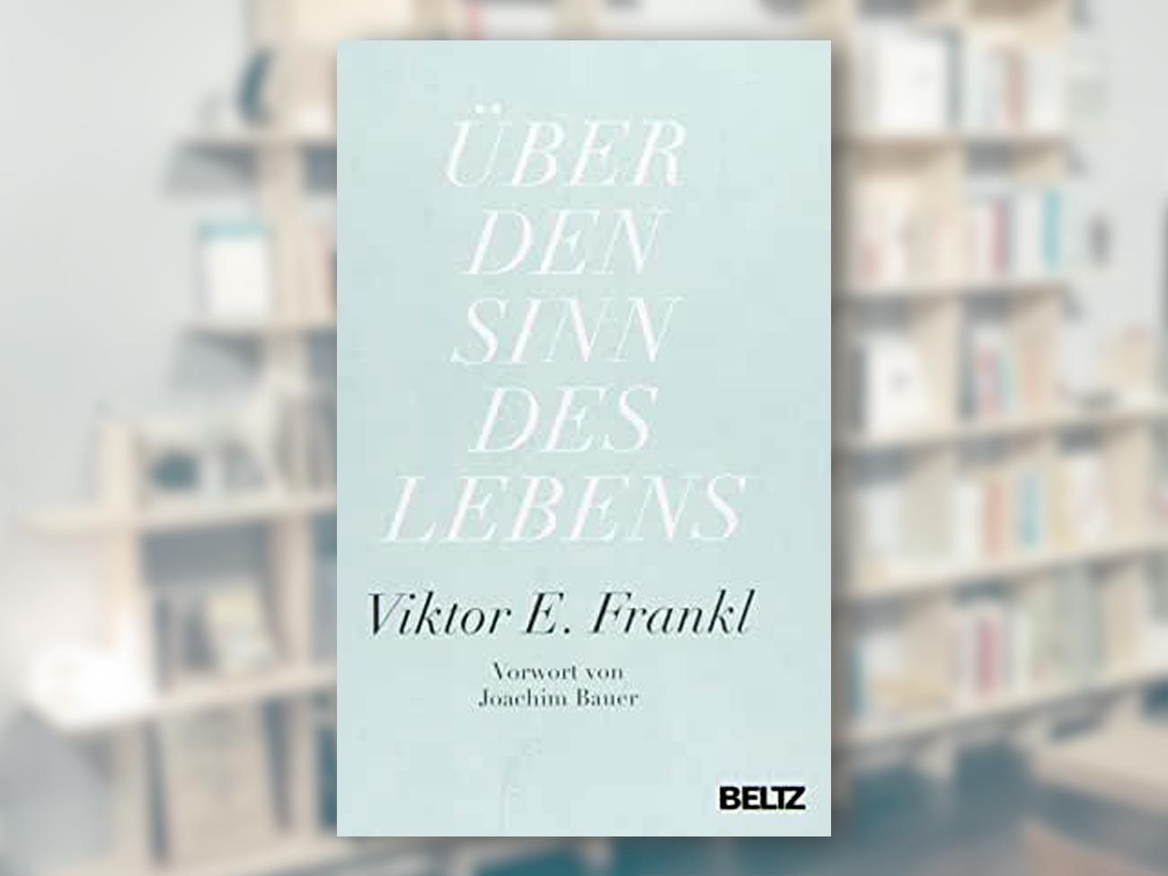 Frankl, Viktor E. Frankl, Über den Sinn des Lebens