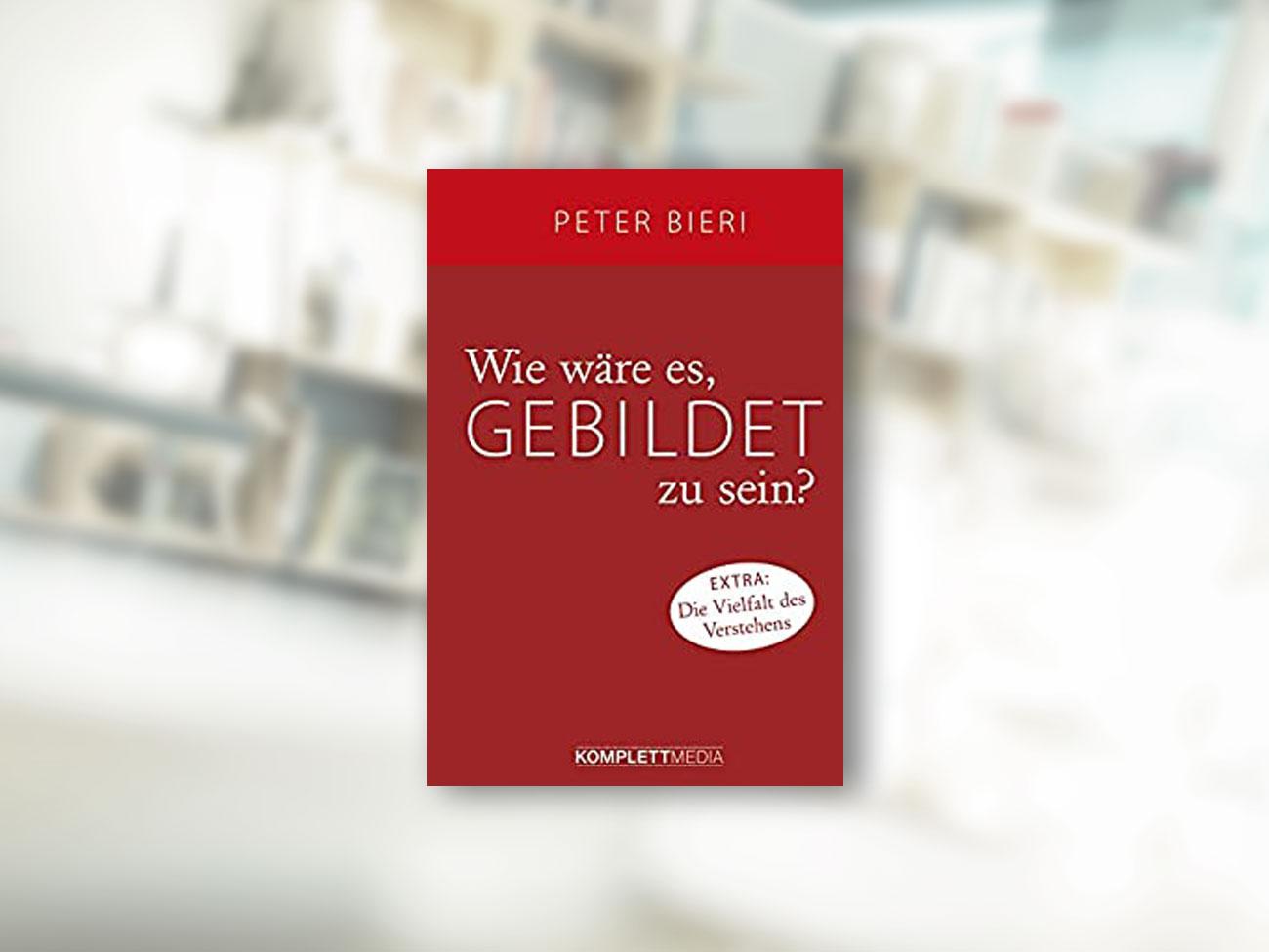 Peter Bieri, Wie wäre es, gebildet zu sein?