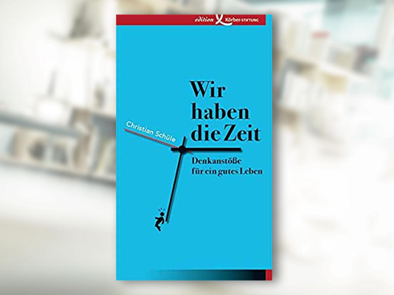 Christian Schüle, Wir haben die Zeit: Denkanstöße für ein gutes Leben