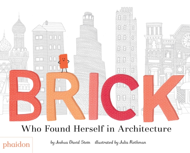 Brick : Who Found Herself in Architecture by Joshua David Stein