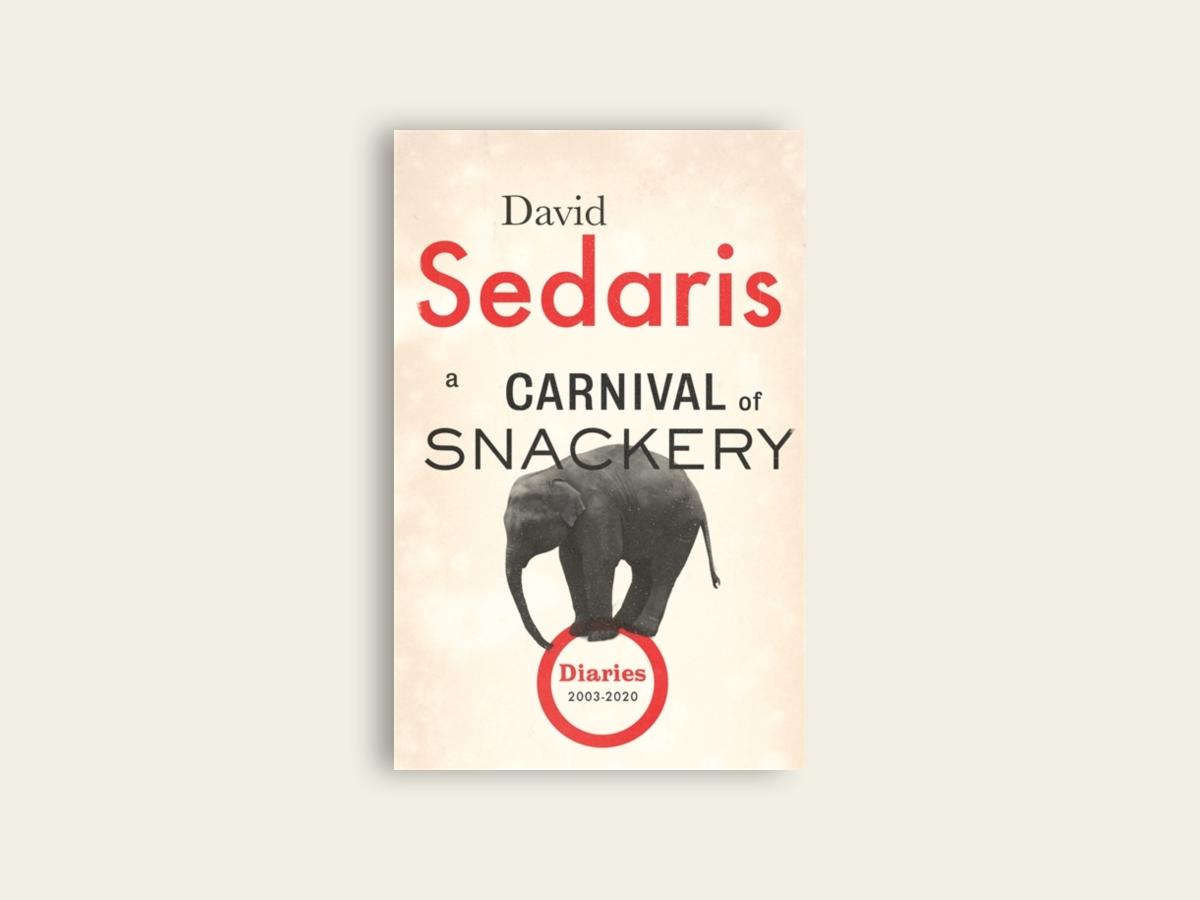 A Carnival of Snackery  Diaries: Volume Two by David Sedaris