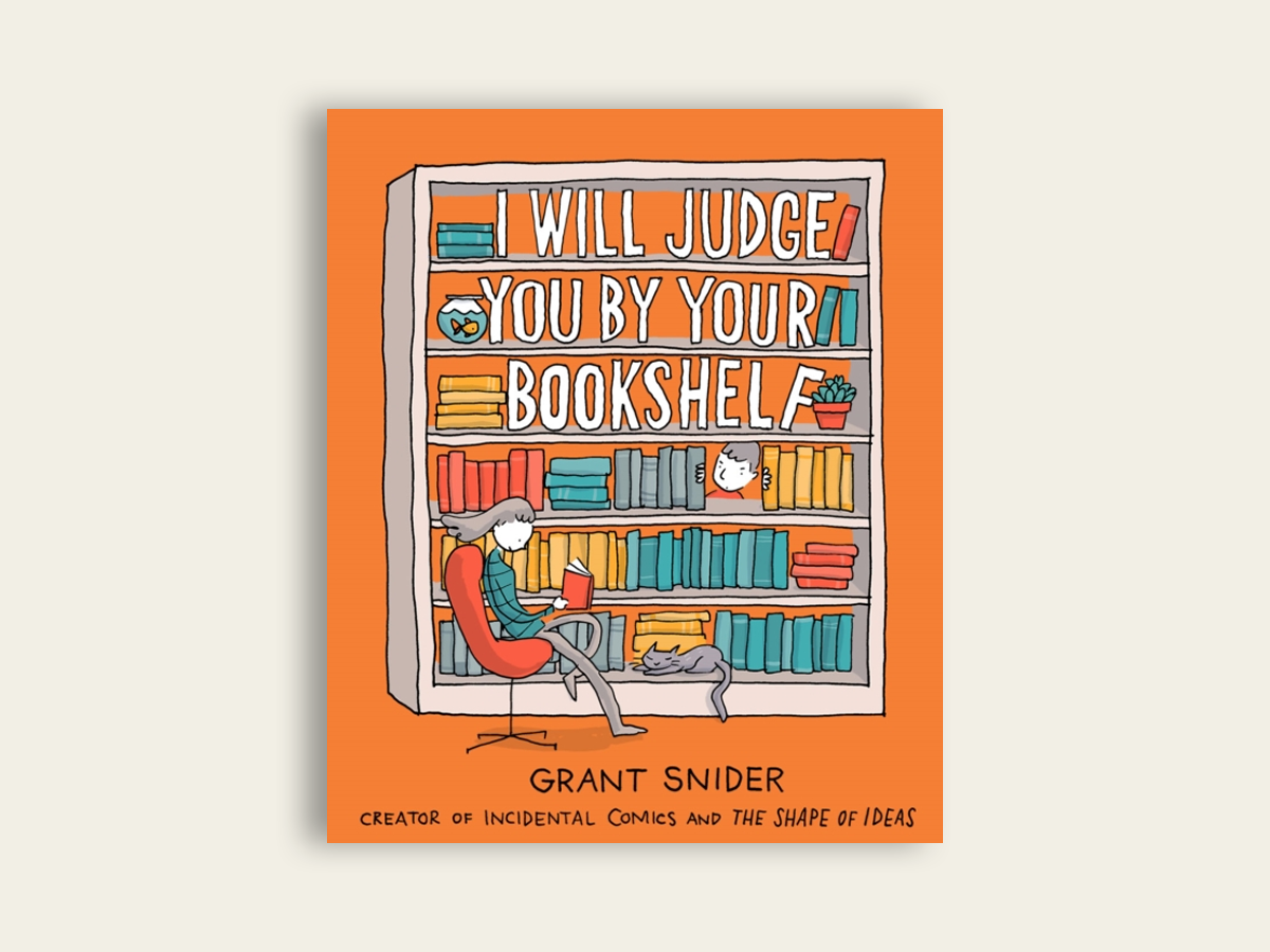 I Will Judge You by Your Bookshelf, Grant Snider