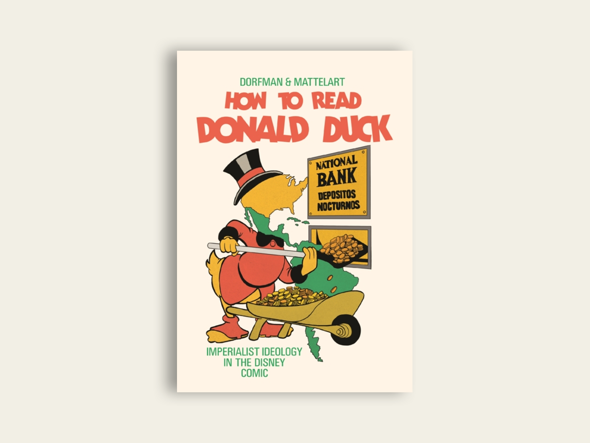 How to Read Donald Duck: Imperialist Ideology in the Disney Comic, Ariel Dorfmann