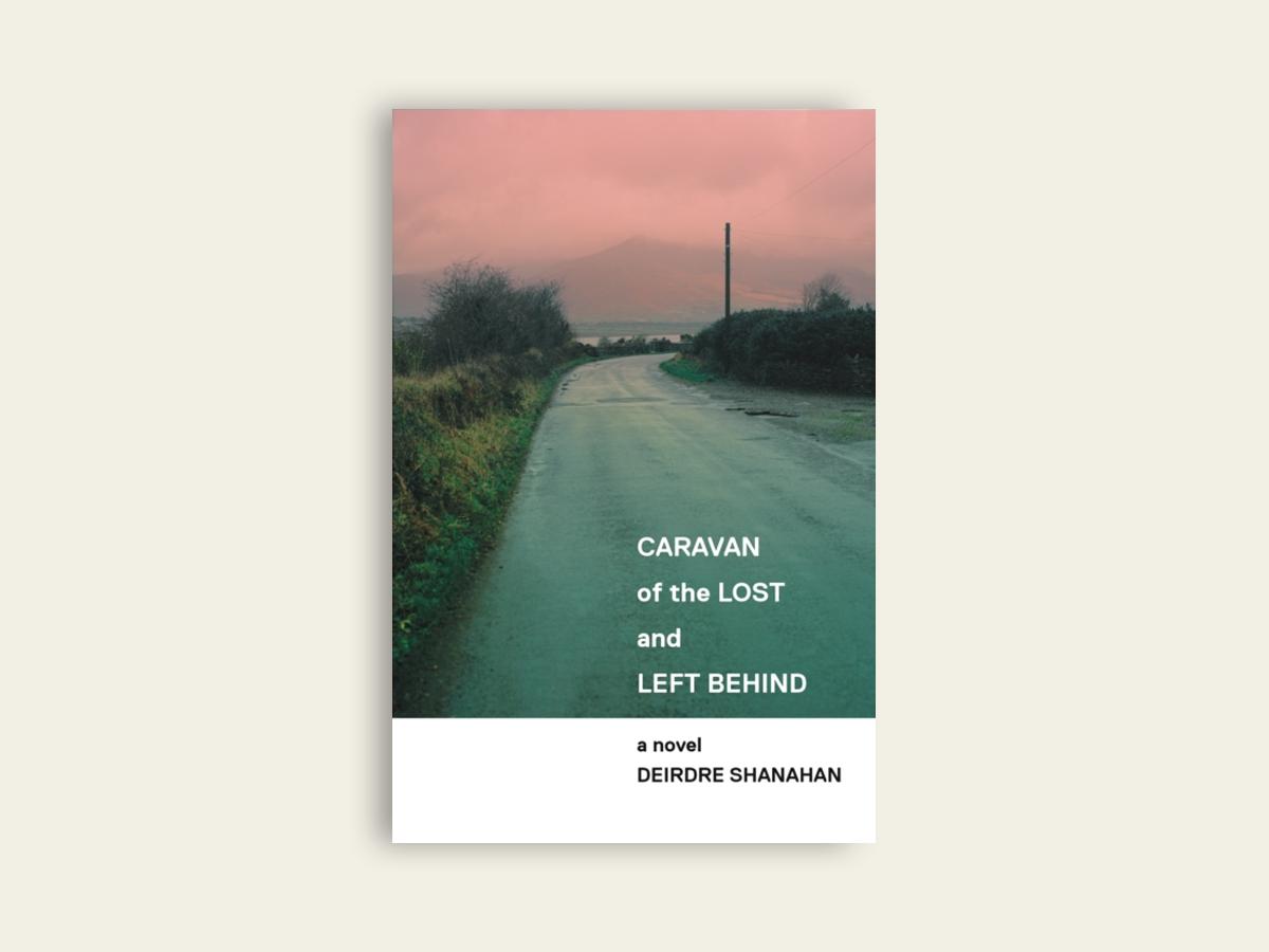 Caravan of The Lost and Left Behind, Deirdre Shanahan