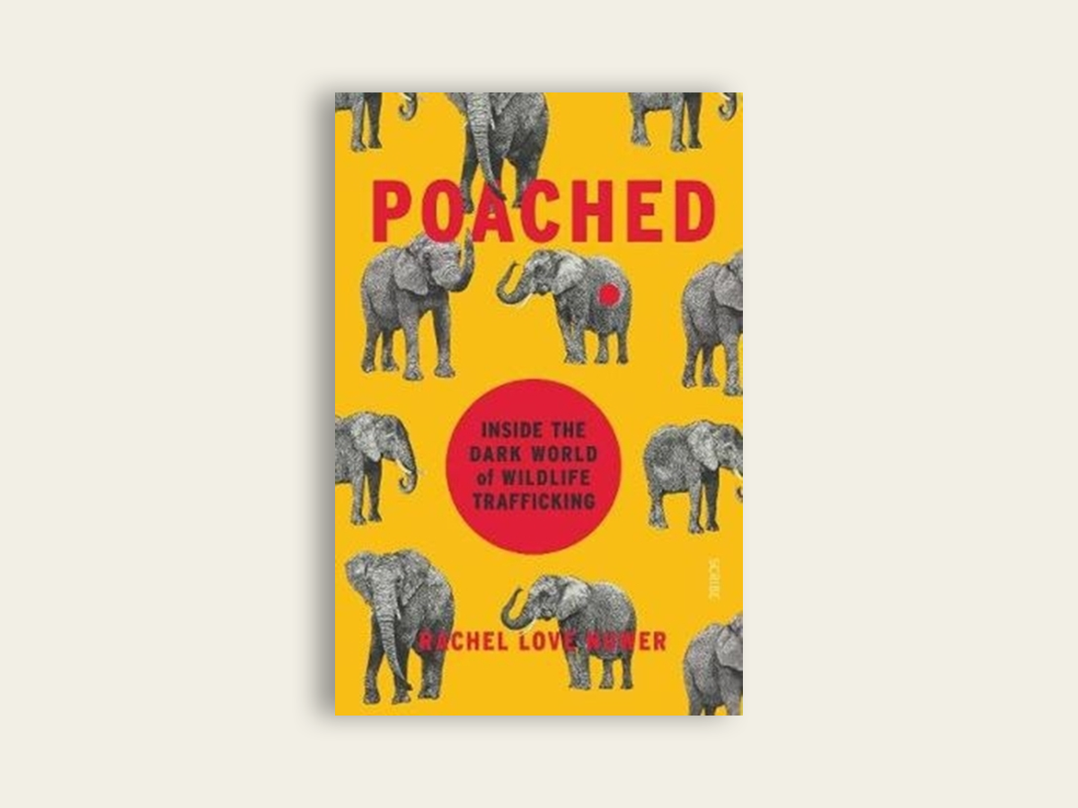 Poached: inside the dark world of wildlife trafficking by Rachel Love Nuwer