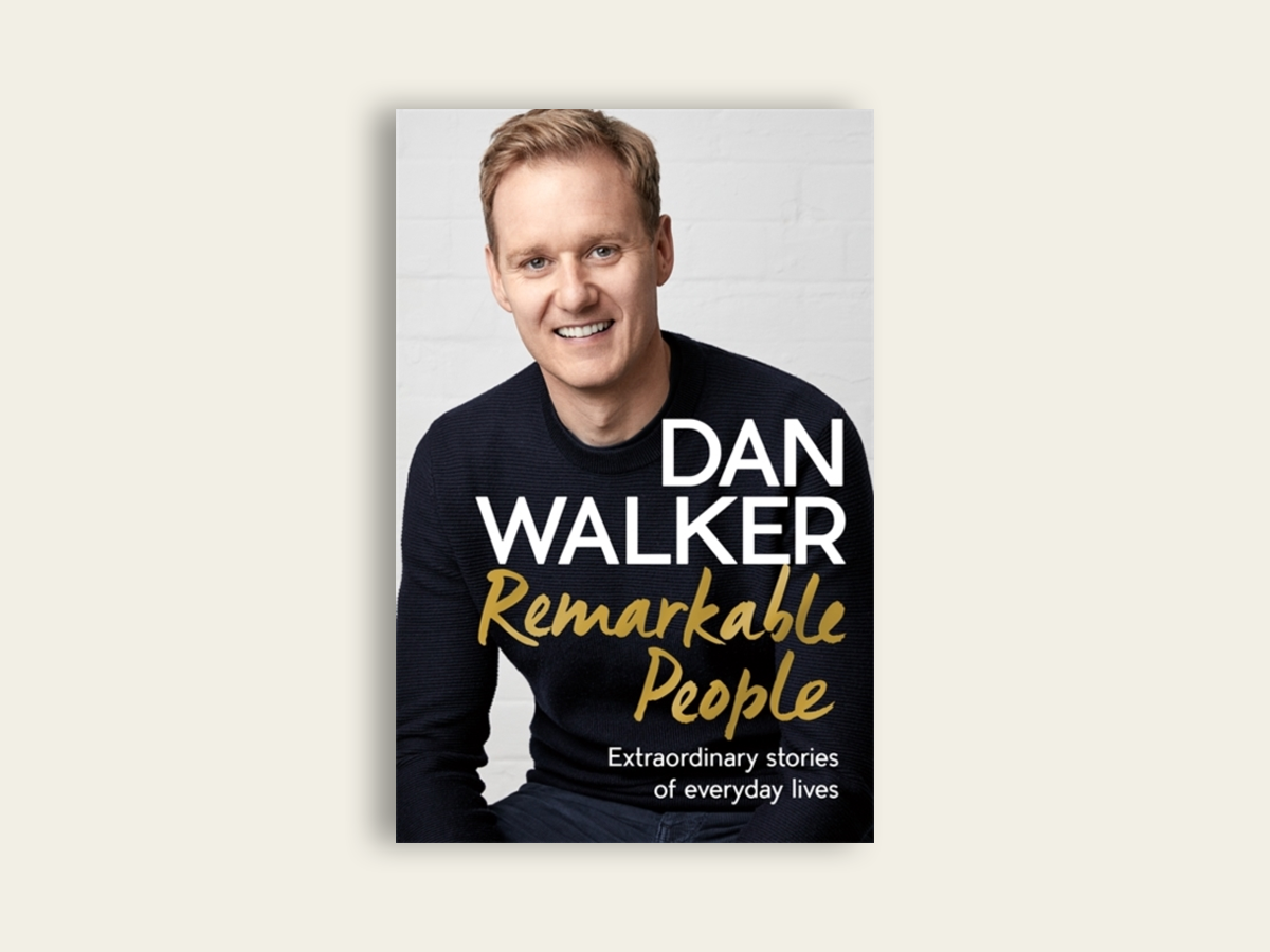 Remarkable People : Extraordinary Stories of Everyday Lives by Dan Walker