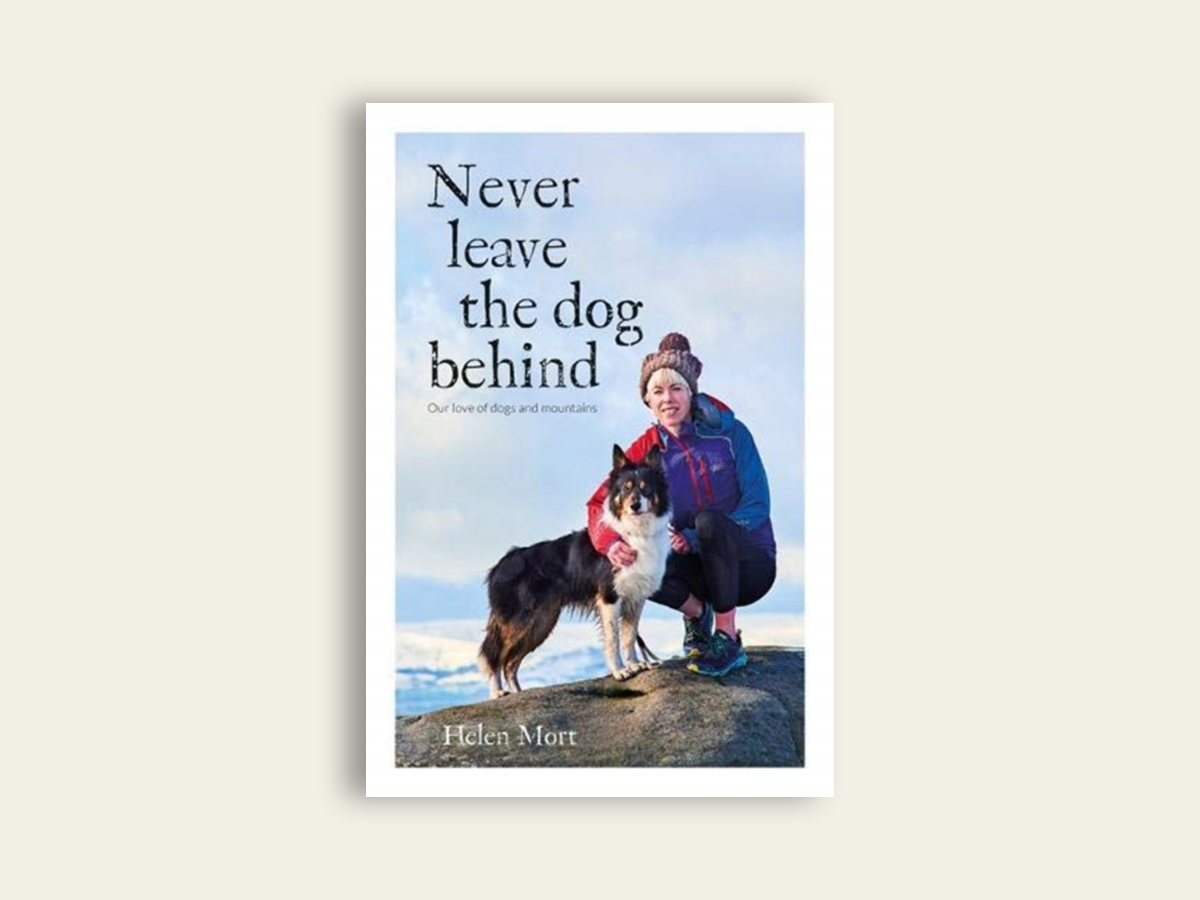 Never Leave the Dog Behind: Our love of dogs and mountains by Helen Mort