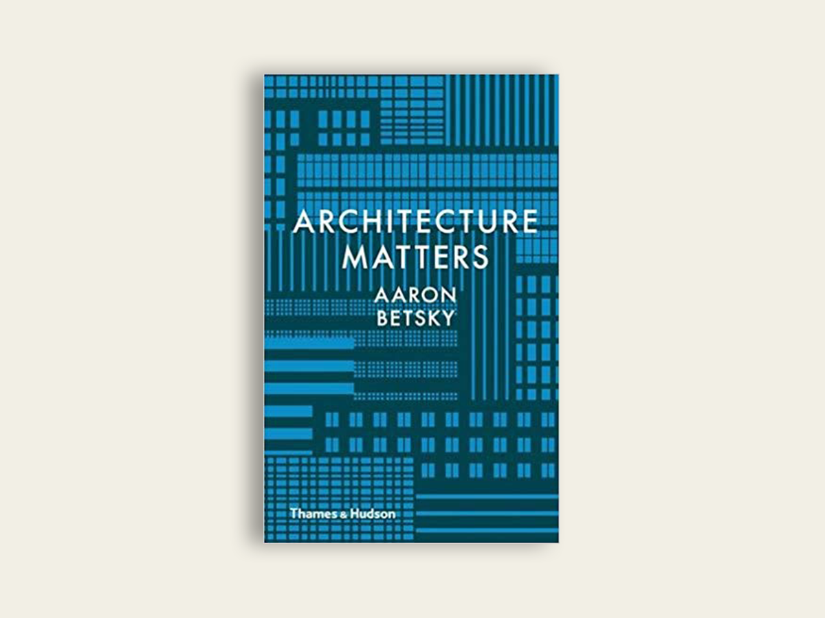 Architecture Matters, Aaron Betsky