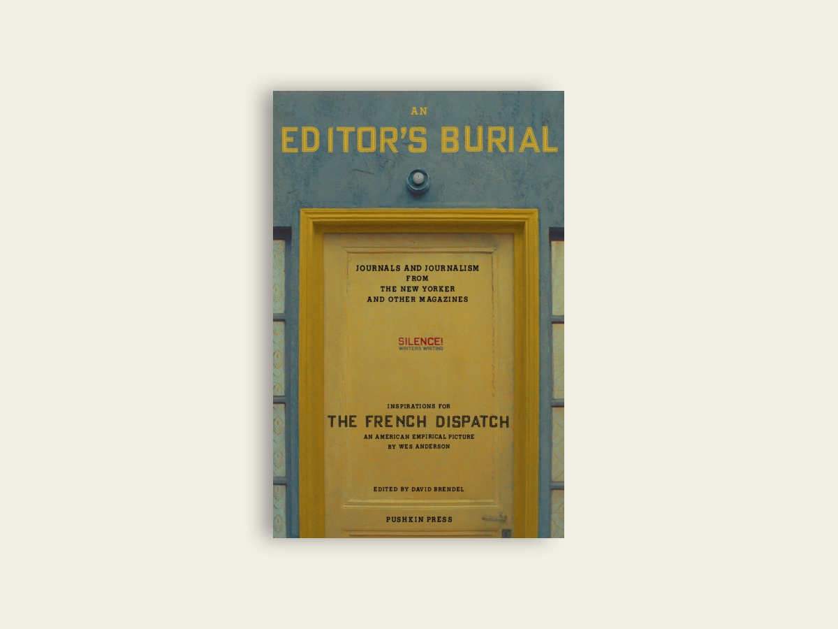 An Editor's Burial : Journals and Journalism from the New Yorker and Other Magazines