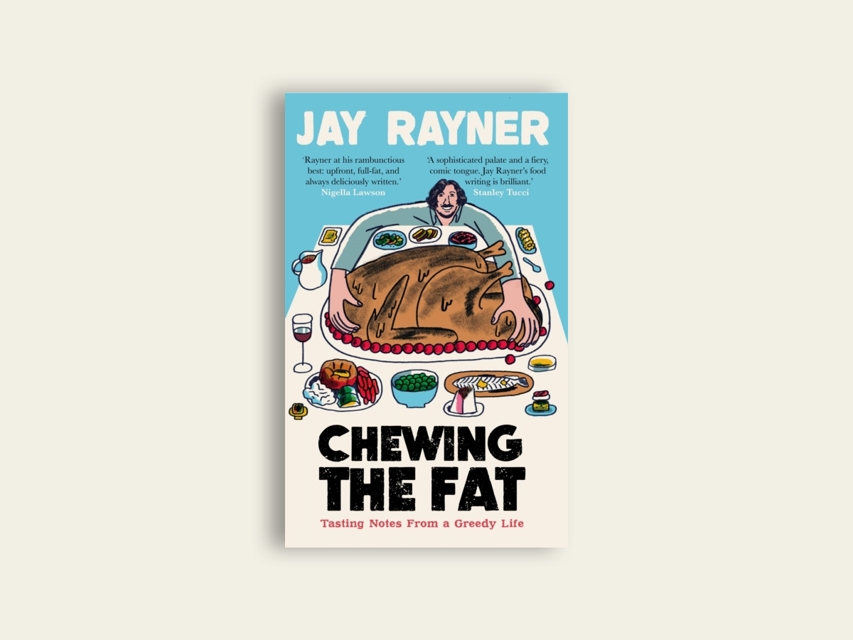 Chewing the Fat: Tasting notes from a greedy life by Jay Rayner